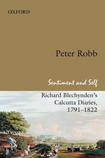 Sentiment and Self : Richard Blechynden's Calcutta Diaries, 1791-1822 - Peter Robb