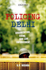 Policing Delhi : Urbanization, Crime, and Law Enforcement - Om Prakash Mishra