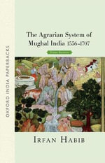 The Agrarian System of Mughal India : 1556-1707 - Irfan Habib