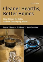 Cleaner Hearths, Better Homes : New Stoves for India and the Developing World - Douglas F. Barnes