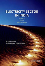 Electricity Sector in India : Policy and Regulation - Alok Kumar