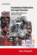 Constitutional Nationalism and Legal Exclusion : Equality, Identity Politics, and Democracy in Nepal (1990-2007) - Mara Malagodi