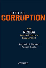 Battling Corruption : Has NREGA Reached India's Rural Poor? - Shylashri Shankar