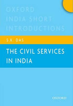 The Civil Services in India : Oxford India Short Introductions - S. K. Das