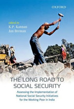 The Long Road to Social Security : Assessing the Implementation of National Social Security Initiatives for the Working Poor in India