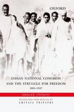Indian National Congress and the Struggle for Freedom : 1885-1947 - Amales Tripathi
