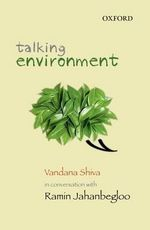 Talking Environment : Vandana Shiva in Conversation with Ramin Jahanbegloo - Ramin Jahanbegloo