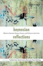 Keynesian Reflections : Effective Demand, Money, Finance, and Policies in the Crisis