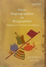 From Hagiographies to Biographies : Ramanuja in Tradition and History - Ranjeeta Dutta