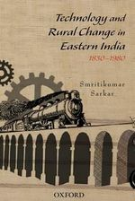 Technology and Rural Change in Eastern India, 1830-1980 - Smritikumar Sarkar