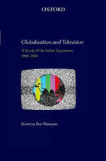 Globalization and Television : A Study of the Indian Experience, 1990-2010 - Sunetra Sen Narayan