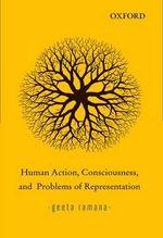 Human Action, Consciousness, and Problems of Representation - Geeta Ramana