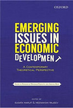 Emerging Issues in Economic Development: A Contemporary Theoretical Perspective : Essays in Honour of Dipankar Dasgupta & Amitava Bose