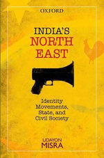 India's North-East : Identity Movements, State, and Civil Society - Udayon Misra