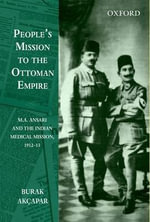 Mission to Heal the Muslim Pride : Ma Ansari and the Indian Medical Mission to Turkey, 1912-13 - Burak Akcapar