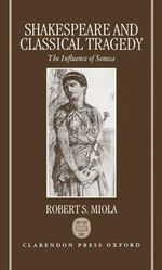 Shakespeare and Classical Tragedy : Influence of Seneca - Robert S. Miola
