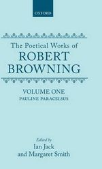 The Poetical Works of Robert Browning : Pauline, Paracelsus Volume 1 - Robert Browning