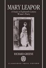 Mary Leapor : A Study in Eighteenth-century Women's Poetry - Richard Greene