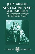 Sentiment and Sociability : The Language of Feeling in the Eighteenth Century - John Mullan