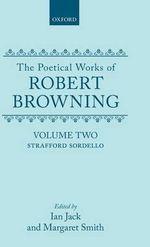 The Poetical Works of Robert Browning : Strafford, Sordello Volume 2 - Robert Browning