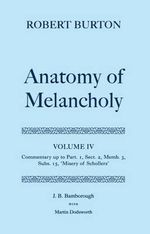 Robert Burton : The Anatomy of Melancholy: Commentary Up to Part 1, Section 2, Member 3, Subsection 15, Misery of Schollers' Volume 4 - J. B. Bamborough