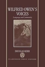 Wilfred Owen's Voices : Language and Community - Douglas Kerr