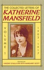 The Collected Letters of Katherine Mansfield : 1903-1917 Volume 1 - Katherine Mansfield