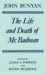The Life and Death of Mr. Badman : Presented to the World in a Familiar Dialogue Between Mr Wiseman and Mr Attentive - John Bunyan