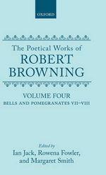 The Poetical Works of Robert Browning : Volume IV - Robert Browning
