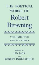 The Poetical Works of Robert Browning : Men and Women v.5 - Robert Browning
