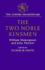 Two Noble Kinsmen : The Two Noble Kinsmen - William Shakespeare