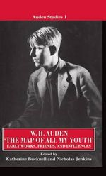 The Map of All My Youth : Early Works, Friends, and Influences - W. H. Auden