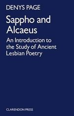 Sappho and Alcaeus : An Introduction to the Study of Ancient Lesbian Poetry - D. L. Page