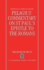 Pelagius' Commentary on St Paul's Epistle to the Romans : Oxford Early Christian Studies (Hardcover) - Pelagius