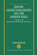Jerome, Greek Scholarship and the Hebrew Bible : A Study of the