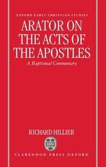 Arator on the Acts of the Apostles : A Baptismal Commentary - Richard Hillier
