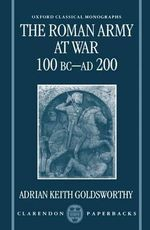The Roman Army at War, 100 BC-AD 200 : Oxford Classical Monographs - Adrian Keith Goldsworthy