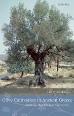 Olive Cultivation in Ancient Greece : Seeking the Ancient Economy - Lin Foxhall