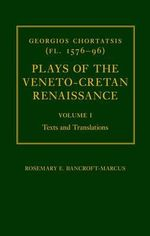 Georgios Chortatsis (fl. 1576-96) : Plays of the Veneto-Cretan Renaissance: Texts and Translations v. I - Georgios Chortatsis