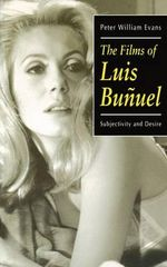 The Films of Luis Bunuel : Subjectivity and Desire - Peter William Evans