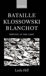 Bataille, Klossowski, Blanchot : Writing at the Limit - Leslie Hill