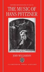 The Music of Hans Pfitzner : Oxford Monographs on Music - John Williamson