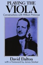 Playing the Viola : Conversations with William Primrose - David Dalton
