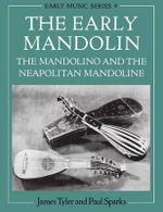 The Early Mandolin : The Mandolino and the Neapolitan Mandoline - James Tyler