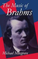 The Music of Brahms : Clarendon Paperbacks - Michael Musgrave