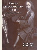 British Keyboard Music to c.1660 : Sources and Thematic Index - Virginia Brookes