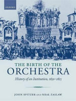 The Birth of the Orchestra : History of an Institution, 1650-1815 - John Spitzer