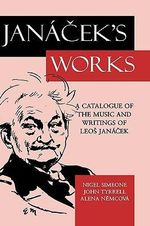 Jancek's Works : A Catalogue of the Music and Writings of Leo Janacek - Nigel Simeone