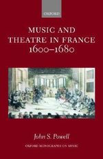 Music and Theatre in France 1600-1680 - John S. Powell