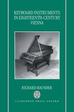 Keyboard Instruments in Eighteenth-century Vienna - C.R.F. Maunder